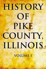 History of Pike County, Illinois Vol. I by Chas. C. Chapman and Co Staff...