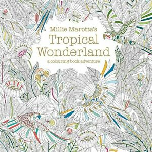 Millie Marotta's Tropical Wonderland: A Colouring Book Adve... by Millie Marotta