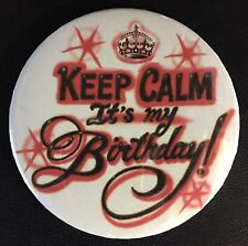 "Red *KEEP CALM IT'S MY BIRTHDAY*  PIN-BACK BUTTON- LARGE 3.5"" DIAMETER"