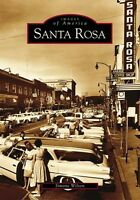 Santa Rosa [Images of America] [CA] [Arcadia Publishing]