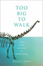 Too Big to Walk: The New Science of Dinosaurs by Brian J Ford (Paperback)