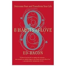 8 Habits of Love: Overcome Fear and Transform Your Life by Bacon, Ed