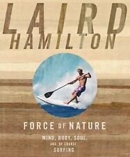 Force of Nature: Mind, Body, Soul, And, of Course, Surfing (Paperback or Softbac
