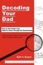 Decoding Your Dad : How to Get Inside Your Father's Head Through his...