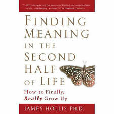 NEW Finding Meaning in the Second Half of Life: How to Finally, Really Grow Up