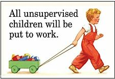 All Unsupervised Children Will Be Put To Work funny fridge magnet (ep) REDUCED
