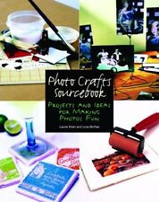 Photo Crafts Sourcebook: Projects and Ideas for Ma