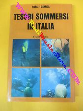 book libro TESORI SOMMERSI IN ITALIA Rossi Osmida FRATELLI MELITA LONGANESI(L30)