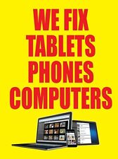 "WE FIX TABLETS PHONES COMPUTERS 18""x24"" STORE BUSINESS RETAIL PROMOTION SIGNS"