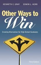 Other Ways to Win : Creating Alternatives for High School Graduates by...