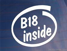 B18 INSIDE Novelty Car/Window/Bumper Sticker - Ideal For Honda Integra/Civic