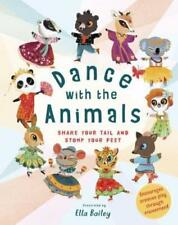 Dance with the Animals: Shake Your Tail and Stomp Your Feet by Ella Bailey: New
