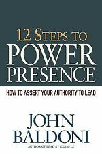 12 Steps to Power Presence: How to Assert Your Authority to Lead (Paperback or S