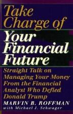 Take Charge of Your Financial Future: Straight Talk on Managing Your Money from