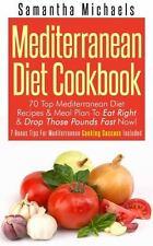 Mediterranean Diet Cookbook : 70 Top Mediterranean Diet Recipes and Meal Plan...
