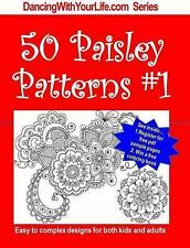 50 Patterns of Paisley : Easy to Complex Designs for Both Kids and Adults by...