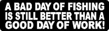 A BAD DAY OF FISHING IS STILL BETTER THAN A GOOD DAY OF WORK! HELMET STICKER