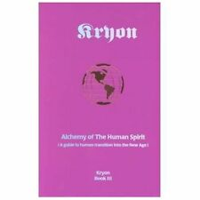 Alchemy of the Human Spirit: A Guide to Human Transition into the New Age (Kryon