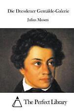 Die Dresdener Gemälde-Galerie by Julius Mosen (2015, Paperback)
