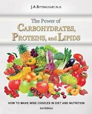 The Power of Carbohydrates, Proteins, and Lipids : How to Make Wise Choices...