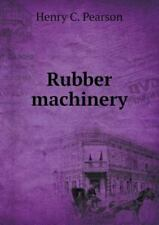 Rubber Machinery by Henry C. Pearson (2015, Paperback)