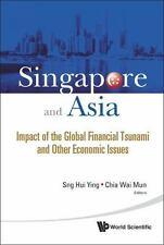 Singapore and Asia : Impact of the Global Financial Tsunami and Other.