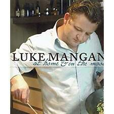 Luke Mangan At Home And In The Mood by Luke Mangan
