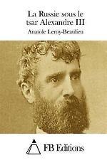 La Russie Sous le Tsar Alexandre III by Anatole Leroy-Beaulieu (2015, Paperback)