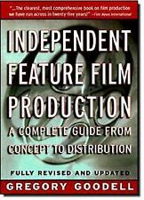 Independent Feature Film Production : A Complete Guide from Concept Through Dist