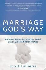 Marriage God's Way: A Biblical Recipe for Healthy, Joyful, Christ-Centered Relat