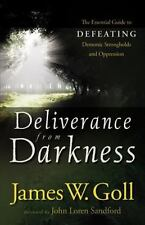Deliverance from Darkness: The Essential Guide to Defeating Demonic Strongholds