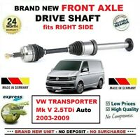 FOR VW TRANSPORTER Mk V 2.5TDi Auto 2003-2009 1x NEW FRONT AXLE RIGHT DRIVESHAFT