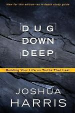 Dug down Deep : Building Your Life on Truths That Last by Joshua Harris...