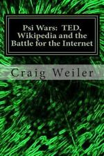 Psi Wars : Ted, Wikipedia and the Battle for the Internet by Craig Weiler...
