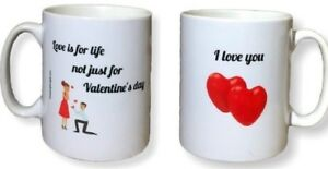 Love Gift Mug - Love Is For Life Not Just Valentine's Day. Mugs For Birthdays