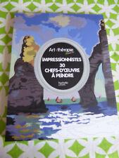 loisirs créatifs Arts Thérapie Impressionnistes 30 chefs d'oeuvre à peindre neuf