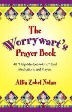 "The Worrywart's Prayer Book: 40 ""Help-Me-Get-A-Grip, God"" Meditations and Prayer"