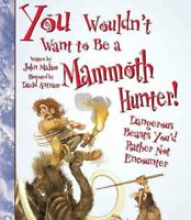 You Wouldn't Want to Be a Mammoth Hunter : Dangerous Beasts You'd Rather Not ...