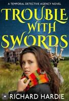 Trouble With Swords (The Temporal Detective Agency) by Hardie, Richard, NEW Book