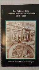 Los orígenes de la sociedad industrial en Coahuila 1840 - 1940 María da Gloria M