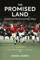 The Promised Land: Manchester United's Historic Treble by Daniel Harris Book The