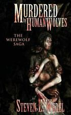 The Werewolf Saga: Murdered by Human Wolves by Steven Wedel (2014, Paperback)