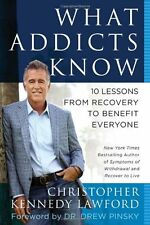 What Addicts Know: 10 Lessons from Recovery to Ben