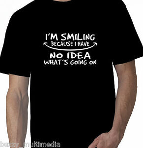 I'm Smiling Because I Have No Idea What's Going On Shirt, funny t shirt, Sm - 5X