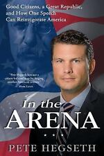 In the Arena : Good Citizens, a Great Republic, and How One Speech Can...