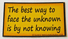 The Best Way To Face The Unknown is By Not Knowing Magnetic Graffiti 1708 magnet
