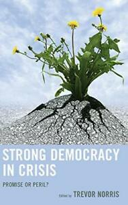 Strong Democracy in Crisis: Promise and Peril, Norris 9781498533614 New..