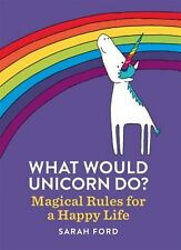 What Would Unicorn Do?: Magical Rules for a Happy Life by Ford, Sarah -Paperback