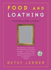 Food and Loathing : A Life Measured Out in Calories by Betsy Lerner (2004,...