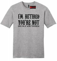 I'm Retired You're Not Fun Work Tomorrow Funny Mens Soft T Shirt Dad Tee Z2